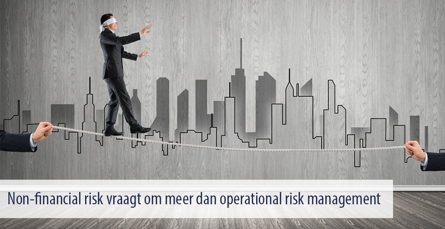 Non-financial risk vraagt om meer dan operational risk management