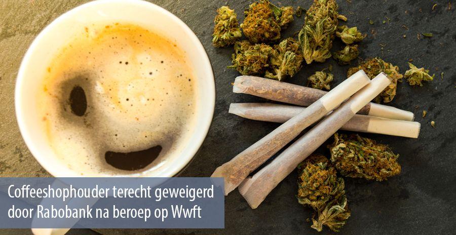 Coffeeshophouder terecht geweigerd door Rabobank na beroep op Wwft