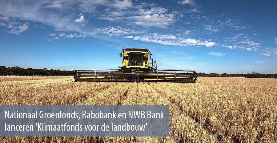 Nationaal Groenfonds, Rabobank en NWB Bank lanceren 'Klimaatfonds voor de landbouw'