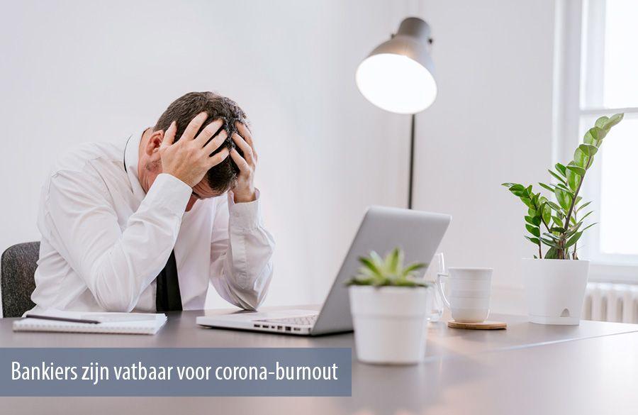 Bankiers zijn vatbaar voor corona-burnout